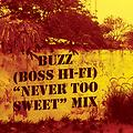 "Buzz (Boss Hi-Fi) ""Never Too Sweet"" Mix"