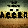 ACCRA (Vol 1) - Tinny, Trigmatic & Jupita