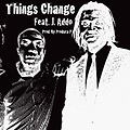 Things Change {Prod. by Produca P}