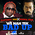 Elephant Man & Beenie Man - We Nah Tek Bad Up (Raw)