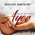 Dheivis Leyend Ft. Quimico The Street - Ayer