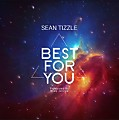Sean Tizzle – Best For You
