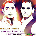I Gotta Stay With You (R.A.G. DJ Remix)