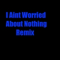 I Aint Worried About Nothing (Remix) - YBF 2013 Unsigned Hype
