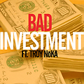 Bad Investment ft. Troy NoKA