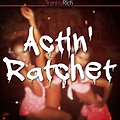 Actin' Rachet (Feat. Chris Black)