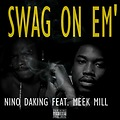Nino DaKing Feat. Meek Mill - Swag On Em' (NEW 2013)