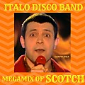 Scotch - Italo Disco Band (Megamix Of Scotch) 2017