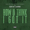 Kevin Gates - How U Think I Got It