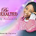 BE EXALTED by Favourite