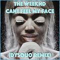 Can't Feel My Face (Dysquo Remix)