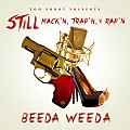 Beeda Weeda - Still Mack'n, Trap'n, & Rap'n