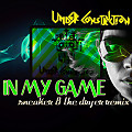 Under Construction - In My Game - Sneaker & The Dryer Remix