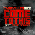 Cashvilles Dice Feat. Young Scooter - Come To This