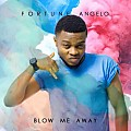 Fortune Angelo - Blow Me Away