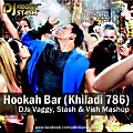 Hookah Bar (Khiladi 786) - DJs Vaggy, Stash & Vish Mashup