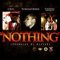 J Roc - Nothing (Prod by. RiickD) Ft. Turfeazy & Chippas