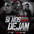 Yaga Y Mackie Ft. Baby Rasta Y Gringo - Si Nos Dejan (Official Remix) (Prod. By Jumbo, Sequence Y Jolgiie Milliano)(By.LuisPoito)