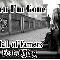 The Hall of Famers - When I'm Gone Ft. Ajizy