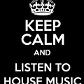 KEEP CALM AND LISTEN HOUSE MUSIC BY DJ SWEETDROP