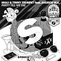 MAKJ & Timmy Trumpet Feat. Andrew W.K - Party Till We Die (Extended Mix)