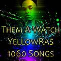 Them A Watch - YellowRas - 1060 Songs