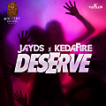 Jayds Ft Kedafire - Deserve (Raw)