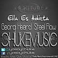 Steel Flow & Georgi Heard - Ella Es Adicta (By. ChukeMusic)