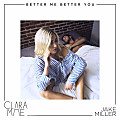 Clara Mae & Jake Miller - Better Me Better You