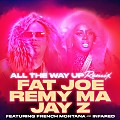Fat Joe, Remy Ma, JAY Z ft. French Montana & Infared – All the Way Up Remix