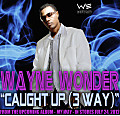 Wayne Wonder - Caught Up (3 Way)