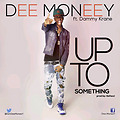 Dee Money - Up 2 Something ft Danny Krane(Prod by Gafacci)