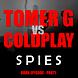 Tomer G vs Coldplay   Spies 2013 (The Short Episode) EXCLUSIVE!