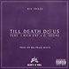 TILL DEATH DO US PART   BIG FRAZE FT. JRICH ENT. & G.VEGA$ PROD. BY BIGFRAZEBEATS