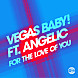 Vegas Baby ft Angelic - For The Love Of You (Tydi Remix) @Dj_MaxX.mp3