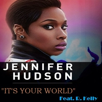 Jennifer hudson feat r kelly it s your world