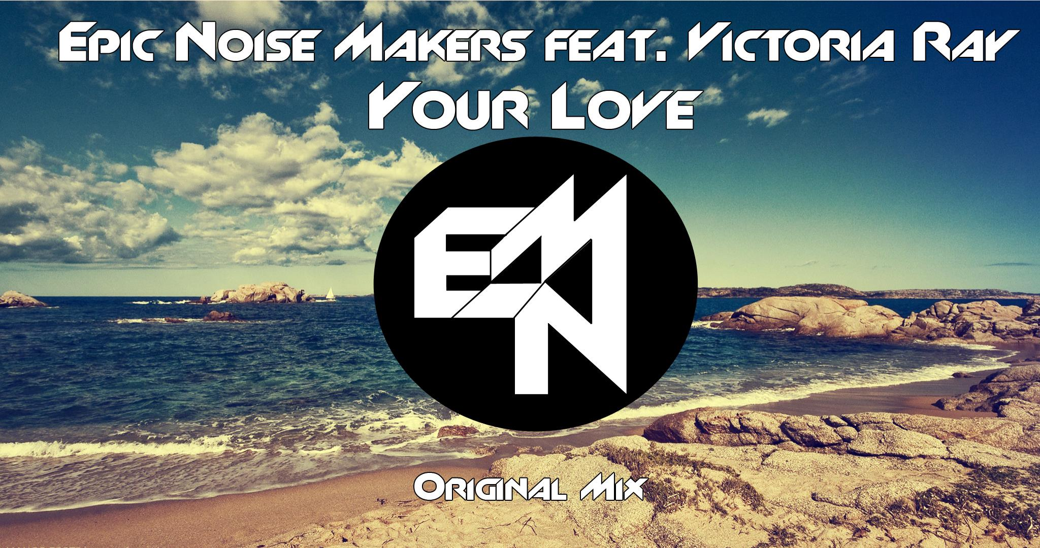 Epic noise makers ft victoria ray your love original for Epic deep house